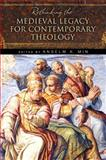 Rethinking the Medieval Legacy for Contemporary Theology, , 0268035342
