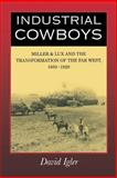 Industrial Cowboys : Miller and Lux and the Transformation of the Far West, 1850-1920, Igler, David, 0520245342