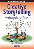 Creative Storytelling with Adults at Risk, Jennings, Sue, 0863885349