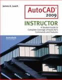 AutoCad 2009 Instructor : A Student Guide to Complete Coverage of AutoCAD's Commands and Features, Leach, James A., 0073375349