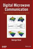 Digital Microwave Communication : Engineering Point-to-Point Microwave Systems, George Kizer, 0470125349