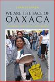 We Are the Face of Oaxaca : Testimony and Social Movements, Stephen, Lynn, 0822355345