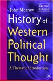 History of Western Political Thought : A Thematic Introduction, Morrow, John, 1403935343