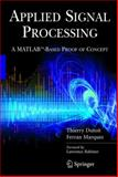 Applied Signal Processing : A MATLAB-Based Proof of Concept, Dutoit, Thierry and Marqués, Ferran, 0387745343