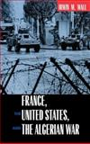 France, the United States, and the Algerian War, Wall, Irwin M., 0520225341