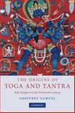 The Origins of Yoga and Tantra : Indic Religions to the Thirteenth Century, Samuel, Geoffrey, 0521695341