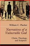 Narratives of a Vulnerable God : Christ, Theology, and Scripture, Placher, William C., 0664255345