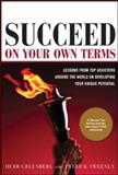 Succeed on Your Own Terms : Lessons from Top Achievers Around the World on Developing Your Unique Potential, Sweeney, Patrick and Greenberg, Herb, 007144534X
