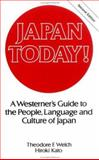 Japan Today! : A Westerner's Guide to the People, Language, and Culture of Japan, Welch, Theodore F. and Kato, Hiroki, 084428534X