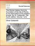 The Roman History from the Foundation of the City of Rome, to the Destruction of the Western Empire by Dr Goldsmith The, Oliver Goldsmith, 1140955349