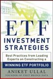 ETF Investment Strategies Revealed : Best Practices from Leading Experts on Constructing a Winning ETF Portfolio, Ullal, Aniket, 0071815341