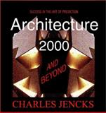 Architecture 2000 and Beyond : Success in the Art of Prediction, Jencks, Charles, 0471495344