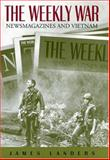 The Weekly War : Newsmagazines and Vietnam, Landers, James, 0826215343