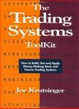 The Trading Systems Toolkit : How to Build, Test and Apply Money-Making Stock and Futures Trading Systems, Krutsinger, Joe, 1557385343