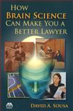How Brain Science Can Make You a Better Lawyer, David Sousa, 1604425342