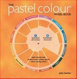 The Pastel Colour Wheel Book, John Barber, 184448534X