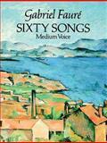 Sixty Songs, Gabriel Faure, 048626534X
