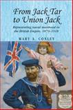 From Jack Tar to Union Jack : Representing Naval Manhood in the British Empire, 1870-1918, Conley, Mary A., 0719075343