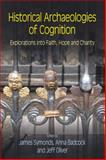 Historical Archaeologies of Cognition : Explorations into Faith, Hope and Charity, Badcock, Anna and Oliver, Jeff, 1845535340