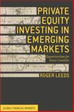 Private Equity Investing in Emerging Markets : Opportunities for Value Creation, Leeds, Roger, 1137435348