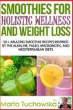 Smoothies for Holistic Wellness and Weight Loss, Marta Tuchowska, 1500385344