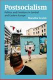 Postsocialism : Politics and Emotions in Central and Eastern Europe, Maruska Svaskek Staff, 1845455347