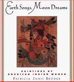 Earth Songs, Moon Dreams : Paintings by American Indian Women, Broder, Patricia Janis, 0312205341