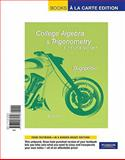 College Algebra and Trigonometry : A Unit Circle Approach, Books a la Carte Edition, Dugopolski, Mark, 0321665341