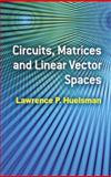 Circuits, Matrices and Linear Vector Spaces, Huelsman, Lawrence P., 048648534X