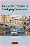 Building Party Systems in Developing Democracies, Hicken, Allen, 0521885345