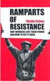 Ramparts of Resistance : Why Workers Lost Their Power, and How to Get It Back, Cohen, Sheila, 0745315348