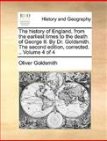 The History of England, from the Earliest Times to the Death of George II by Dr Goldsmith the Second Edition, Corrected, Oliver Goldsmith, 1140845349