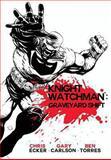 Knight Watchman: Graveyard Shift, Chris Ecker and Gary Carlson, 1481885340