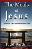 The Meals of Jesus, Todd Bardin, 1495365344
