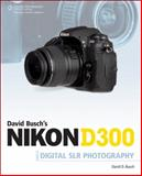 David Busch's Nikon D300 Guide to Digital SLR Photography, Busch, David D., 1598635344