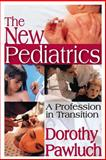 The New Pediatrics : A Profession in Transition, Pawluch, Dorothy, 0202305341