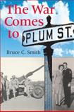 The War Comes to Plum Street, Smith, Bruce C., 0253345340