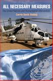 All Necessary Measures : The United Nations and Humanitarian Intervention, Walling, Carrie Booth, 0812245342