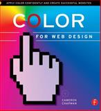 Color for Web Design : Apply Color Confidently and Create Successful Websites, Chapman, Cameron, 1138025348