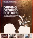 Driving Desired Futures : Turning Design Thinking into Real Innovation, , 3038215341