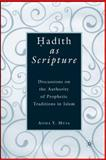 Hadith as Scripture : Discussions on the Authority of Prophetic Traditions in Islam, Musa, Aisha Y, 0230605354