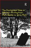 The Posthumous Voice in Women's Writing Form Mary Shelly to Sylvia Plath, Raymond, Claire, 0754655350