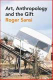 Art, Anthropology and the Gift, Sansi, Roger and Bloomsbury Publishing Staff, 0857855352