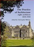 The Practice of Architecture : Eight Architects 1830-1930, , 1904965350