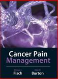 Cancer Pain Management, Burton, Allen W. and Fisch, Michael J., 0071445358