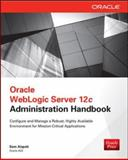 Oracle WebLogic Server 12c Administration Handbook, Alapati, Sam, 0071825355