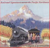 Railroad Signatures Across the Pacific Northwest, Carlos A. Schwantes, 0295975350