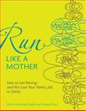 Run Like a Mother, Sarah Bowen Shea and Dimity McDowell, 0740785354