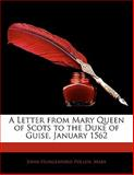 A Letter from Mary Queen of Scots to the Duke of Guise, January 1562, John Hungerford Pollen and John Hungerford Mary, 1141325357