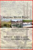 Arizona Water Policy : Management Innovations in an Urbanizing, Arid Region, Jacobs, Katharine L., 1933115351
